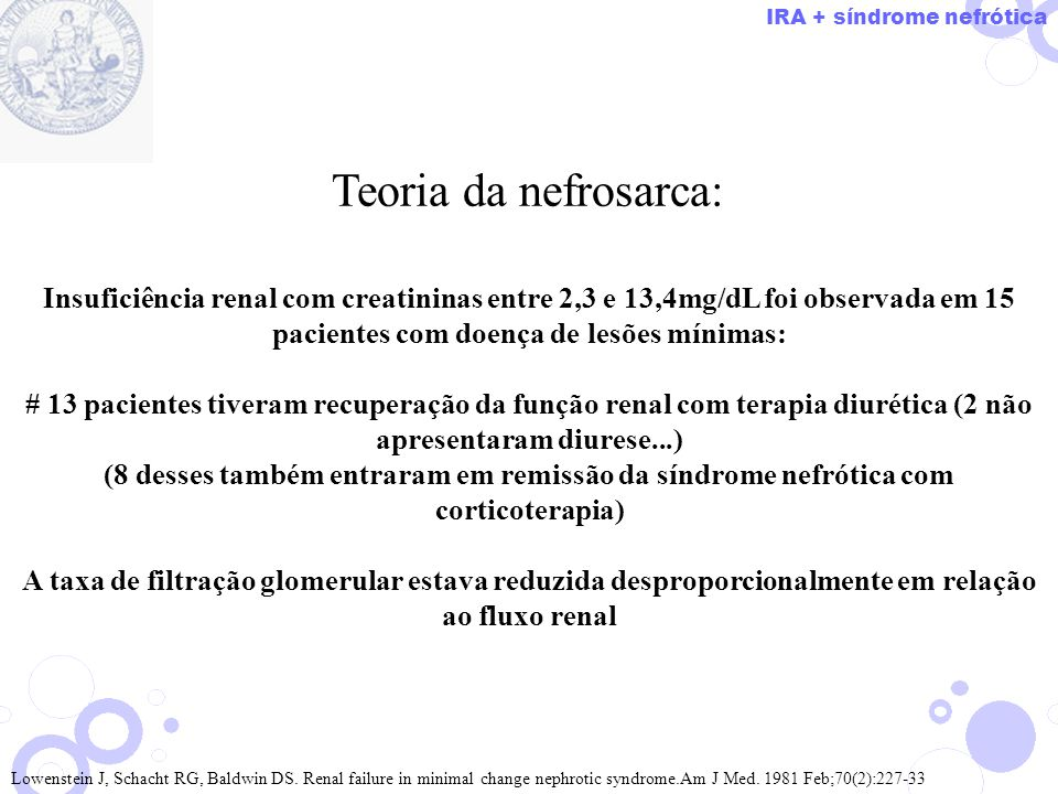 Teoria da nefrosarca: Lowenstein J, Schacht RG, Baldwin DS. Renal failure in minimal change nephrotic syndrome.Am J Med. 1981 Feb;70(2):227-33 Insufic