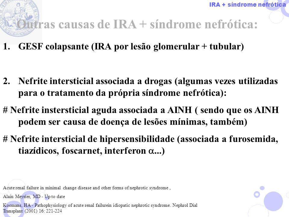 1.GESF colapsante (IRA por lesão glomerular + tubular) 2.Nefrite intersticial associada a drogas (algumas vezes utilizadas para o tratamento da própri