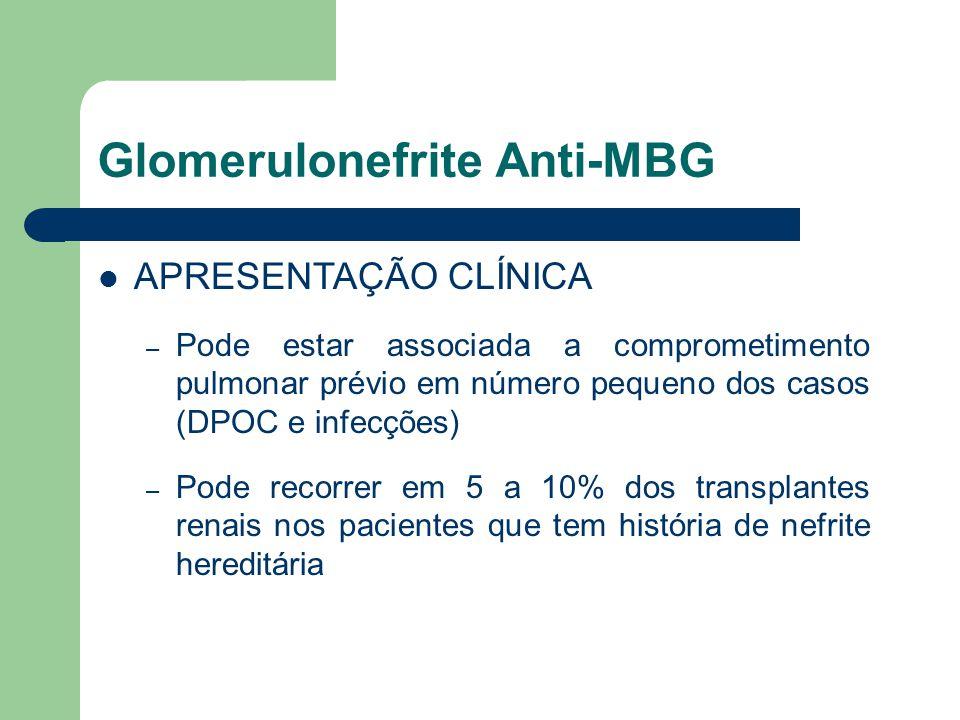 Glomerulonefrite Anti-MBG APRESENTAÇÃO CLÍNICA – Pode estar associada a comprometimento pulmonar prévio em número pequeno dos casos (DPOC e infecções)
