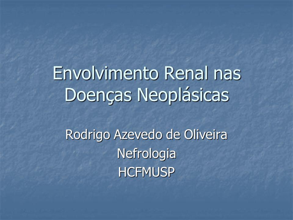 Envolvimento Renal nas Doenças Neoplásicas Introdução: Introdução: O comprometimento renal associado às doenças neoplásicas é bastante variado e conhecido de longa data.