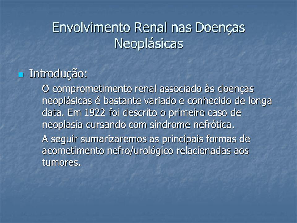 Envolvimento Renal nas Doenças Neoplásicas Introdução: Introdução: O comprometimento renal associado às doenças neoplásicas é bastante variado e conhe