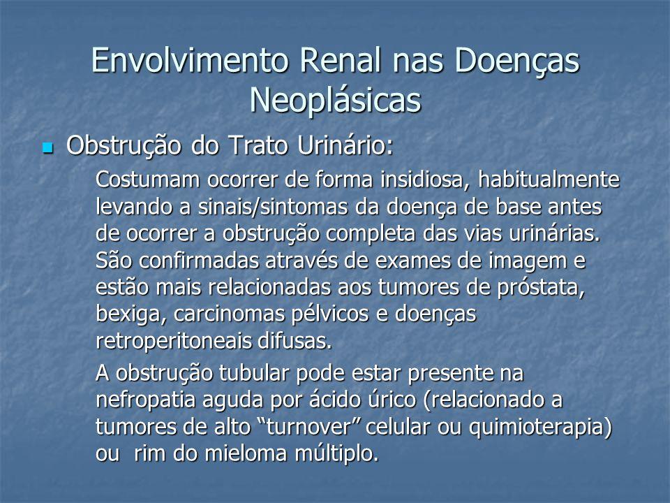 Envolvimento Renal nas Doenças Neoplásicas Obstrução do Trato Urinário: Obstrução do Trato Urinário: Costumam ocorrer de forma insidiosa, habitualment