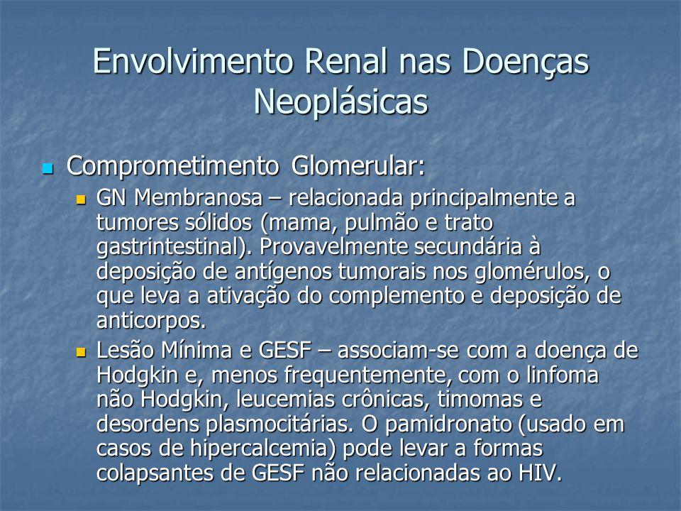 Envolvimento Renal nas Doenças Neoplásicas GN Membranoproliferativa - há relatos de associação tanto com tumores sólidos quanto onco- hematológicos.