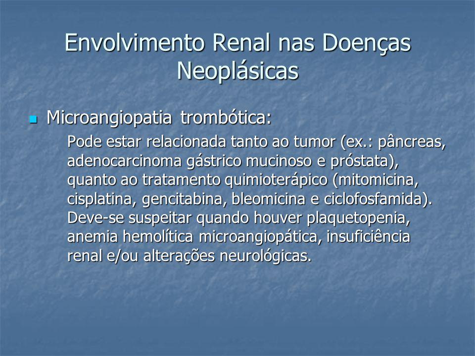 Envolvimento Renal nas Doenças Neoplásicas Comprometimento Tubulointersticial: Comprometimento Tubulointersticial: Pode ocorrer devido à hipercalcemia (obstrução tubular e fibrose intersticial), uso de cisplatina (NTA) e nitrosuréias (nefrite intersticial crônica).