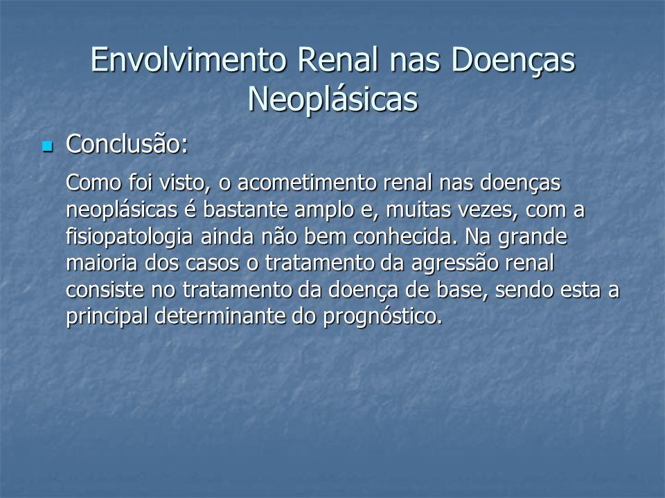 Envolvimento Renal nas Doenças Neoplásicas Conclusão: Conclusão: Como foi visto, o acometimento renal nas doenças neoplásicas é bastante amplo e, muit