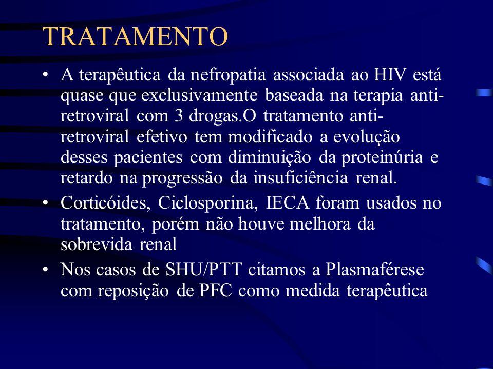 TRATAMENTO A terapêutica da nefropatia associada ao HIV está quase que exclusivamente baseada na terapia anti- retroviral com 3 drogas.O tratamento an
