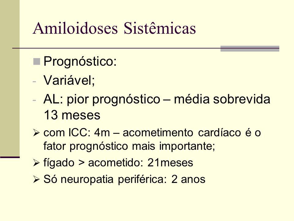 Amiloidoses Sistêmicas Prognóstico: - Variável; - AL: pior prognóstico – média sobrevida 13 meses  com ICC: 4m – acometimento cardíaco é o fator prog