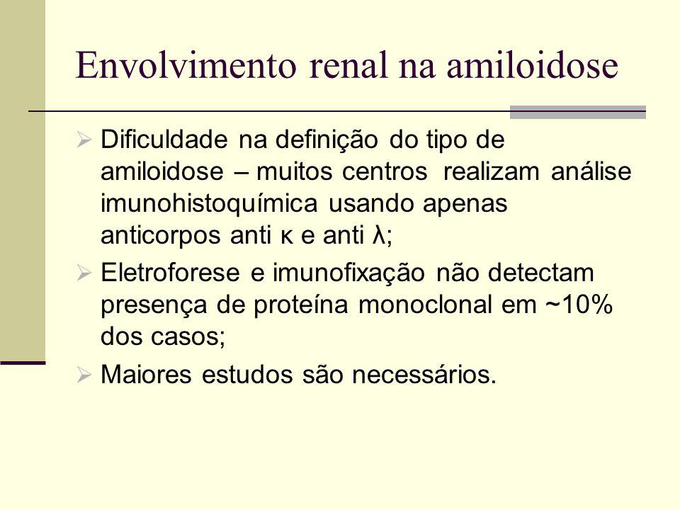 Envolvimento renal na amiloidose  Dificuldade na definição do tipo de amiloidose – muitos centros realizam análise imunohistoquímica usando apenas an