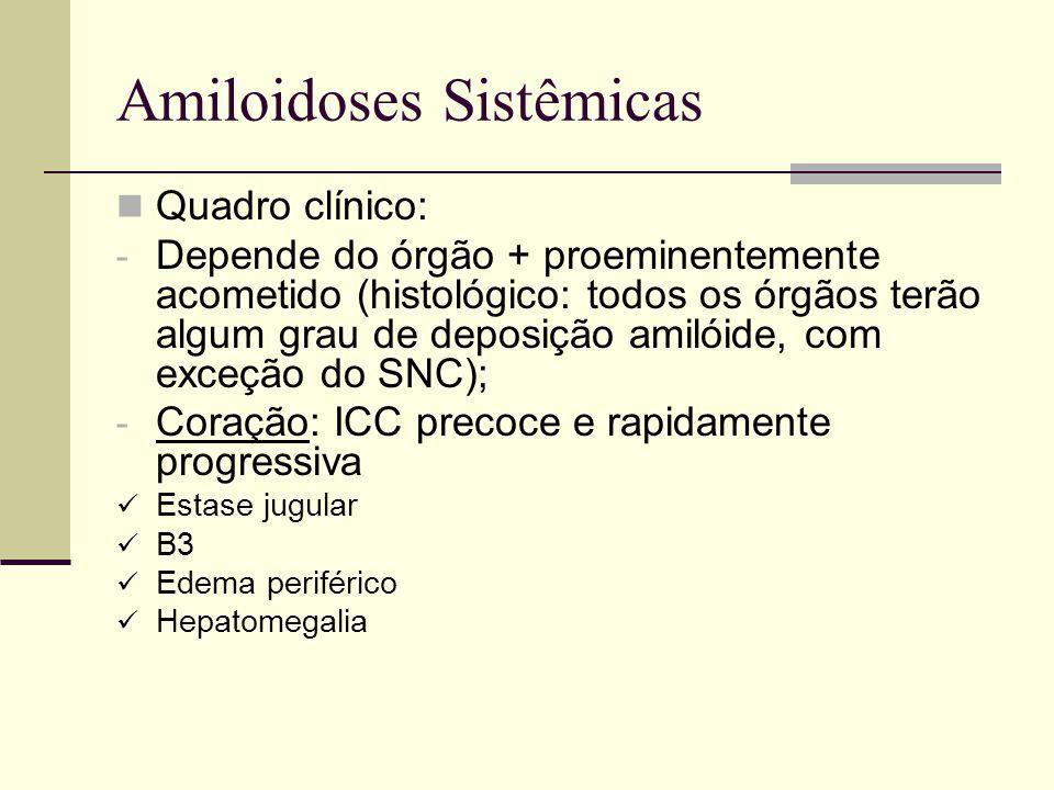 Amiloidoses Sistêmicas Diagnóstico: - Aspiração gordura abdominal: + em 80% - Biópsia de medula óssea: ver grau de plasmocitose 90% - Se (-) : biopsiar órgão suspeito