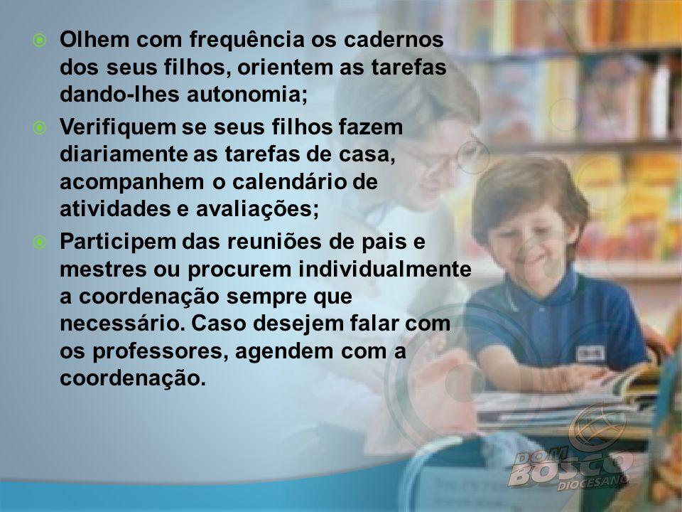  Olhem com frequência os cadernos dos seus filhos, orientem as tarefas dando-lhes autonomia;  Verifiquem se seus filhos fazem diariamente as tarefas