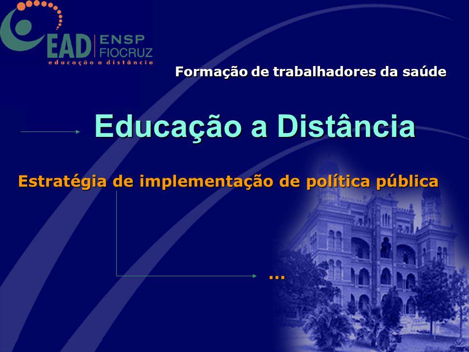 Formação de trabalhadores da saúde Educação a Distância Estratégia de implementação de política pública...