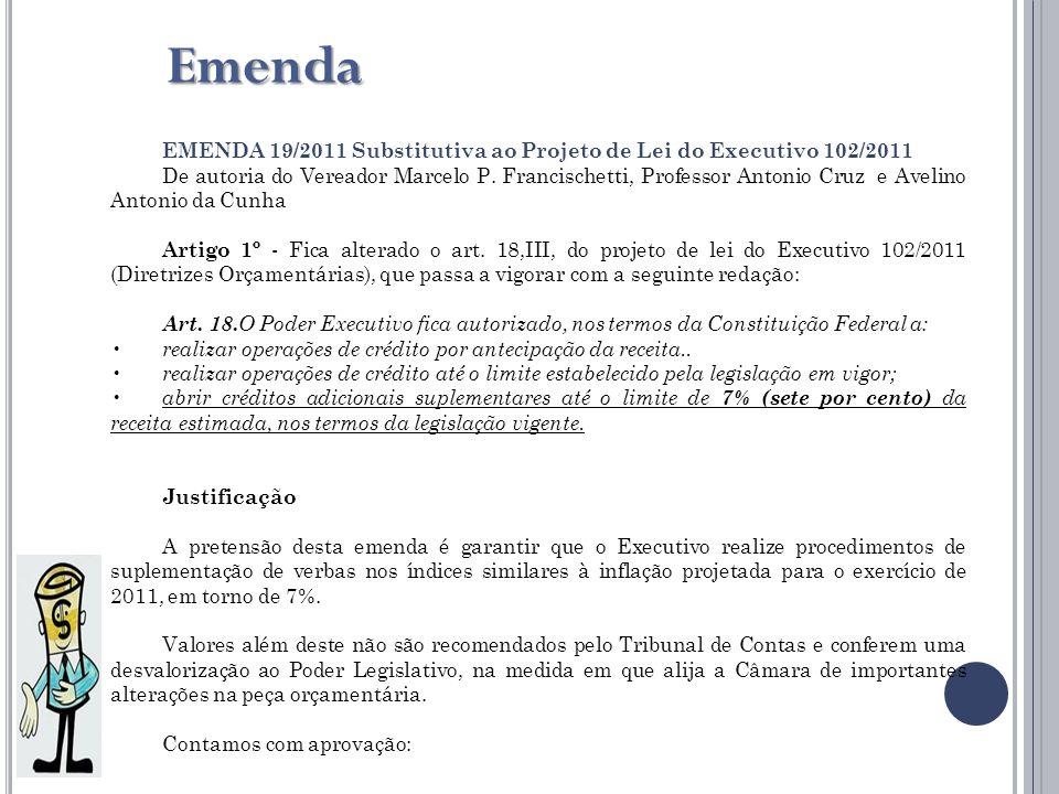 Emenda EMENDA 19/2011 Substitutiva ao Projeto de Lei do Executivo 102/2011 De autoria do Vereador Marcelo P.