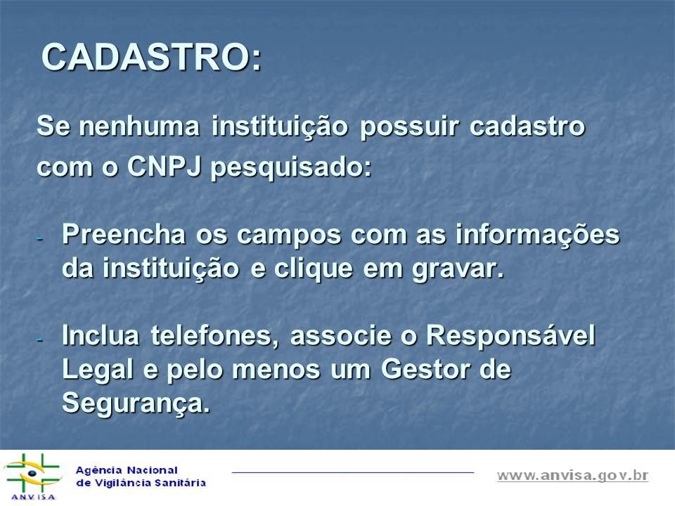 CADASTRO: Se nenhuma instituição possuir cadastro com o CNPJ pesquisado: - Preencha os campos com as informações da instituição e clique em gravar. -