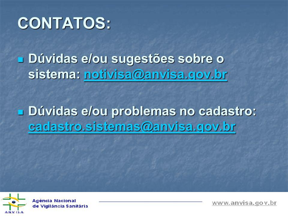 CONTATOS: Dúvidas e/ou sugestões sobre o sistema: notivisa@anvisa.gov.br Dúvidas e/ou sugestões sobre o sistema: notivisa@anvisa.gov.brnotivisa@anvisa