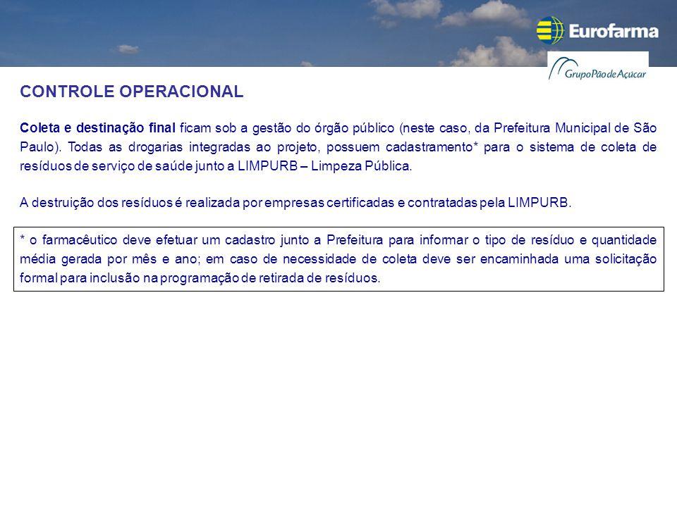 CONTROLE OPERACIONAL Coleta e destinação final ficam sob a gestão do órgão público (neste caso, da Prefeitura Municipal de São Paulo). Todas as drogar