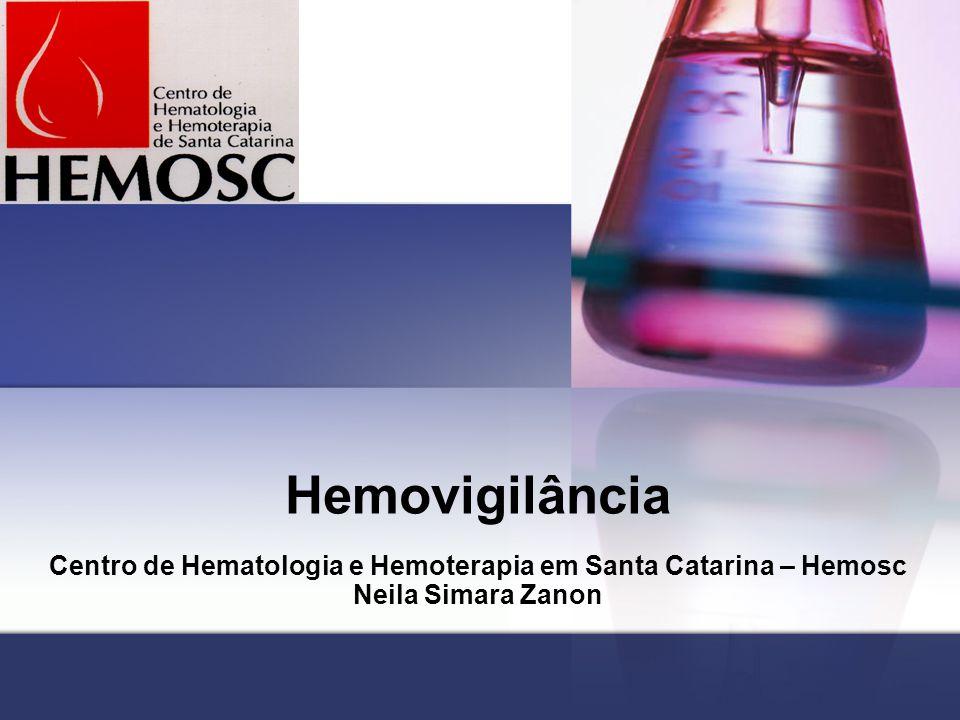 Hemovigilância Centro de Hematologia e Hemoterapia em Santa Catarina – Hemosc Neila Simara Zanon