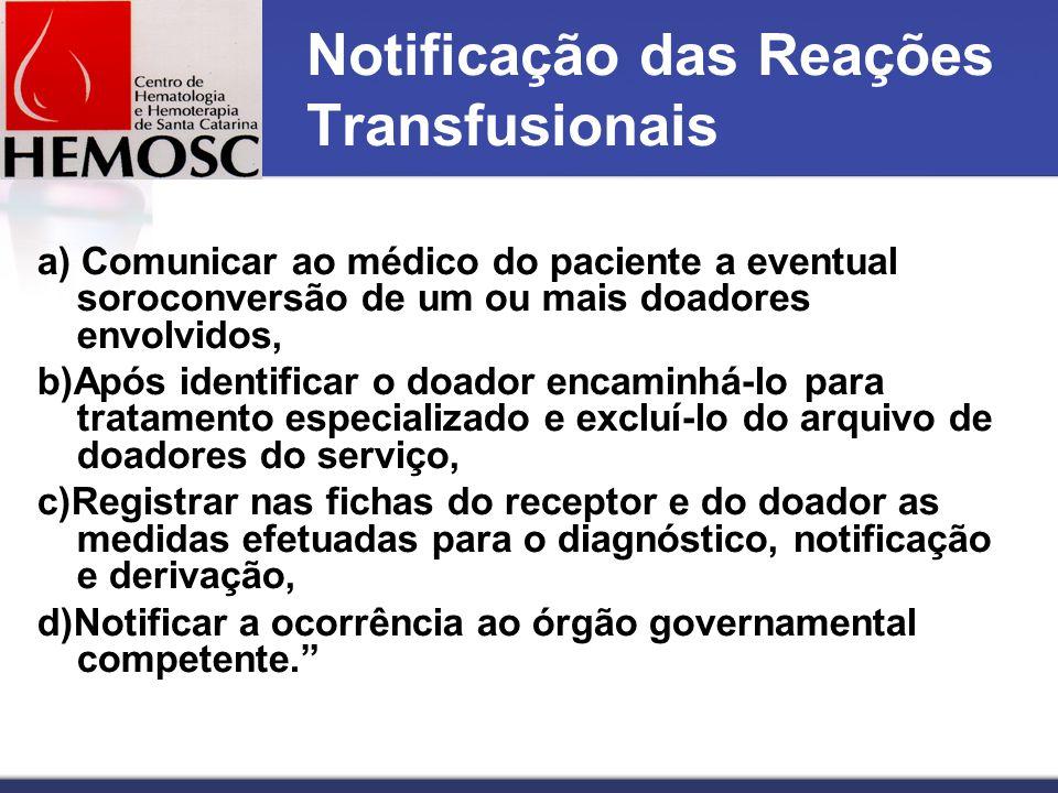 Notificação das Reações Transfusionais a) Comunicar ao médico do paciente a eventual soroconversão de um ou mais doadores envolvidos, b)Após identific