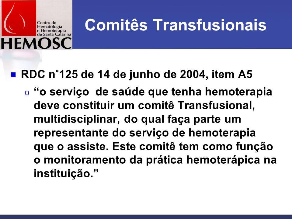 Comitês Transfusionais RDC n°125 de 14 de junho de 2004, item A5 o o serviço de saúde que tenha hemoterapia deve constituir um comitê Transfusional, multidisciplinar, do qual faça parte um representante do serviço de hemoterapia que o assiste.