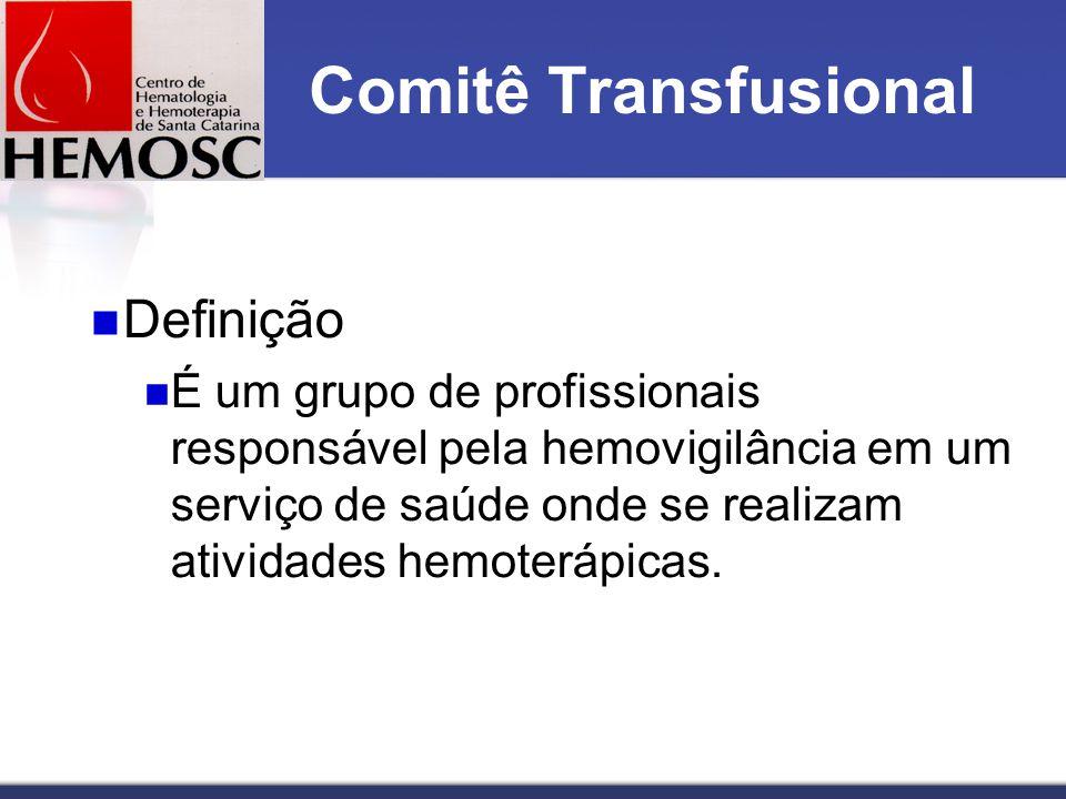 Comitê Transfusional Definição É um grupo de profissionais responsável pela hemovigilância em um serviço de saúde onde se realizam atividades hemoterá