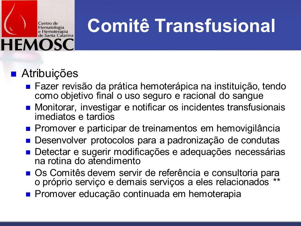 Comitê Transfusional Atribuições Fazer revisão da prática hemoterápica na instituição, tendo como objetivo final o uso seguro e racional do sangue Mon