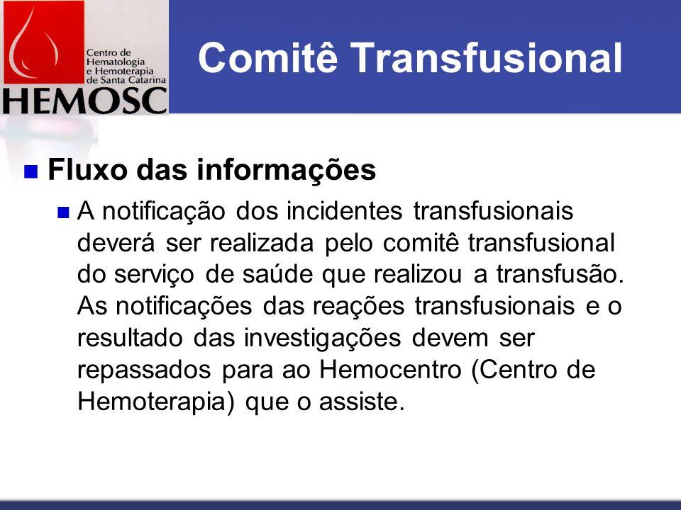 Comitê Transfusional Fluxo das informações A notificação dos incidentes transfusionais deverá ser realizada pelo comitê transfusional do serviço de saúde que realizou a transfusão.