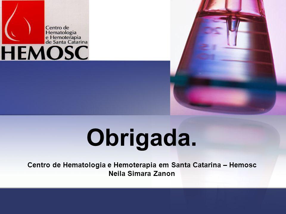 Obrigada. Centro de Hematologia e Hemoterapia em Santa Catarina – Hemosc Neila Simara Zanon