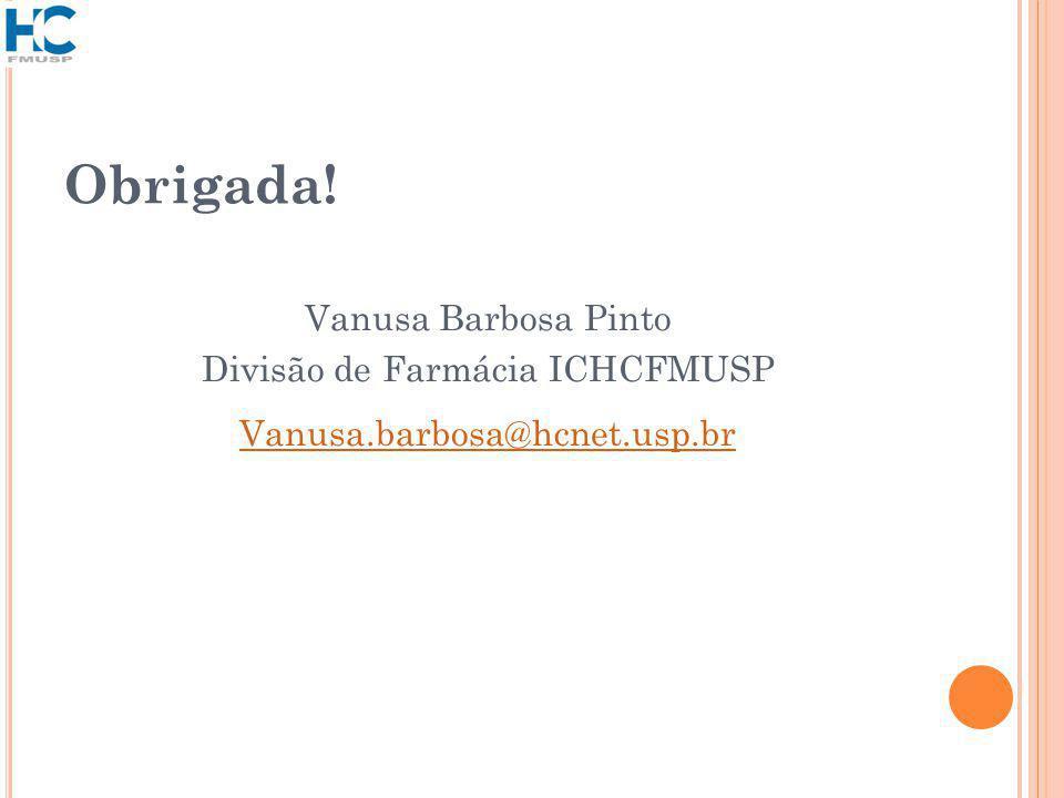 Vanusa Barbosa Pinto Divisão de Farmácia ICHCFMUSP Vanusa.barbosa@hcnet.usp.br Obrigada!