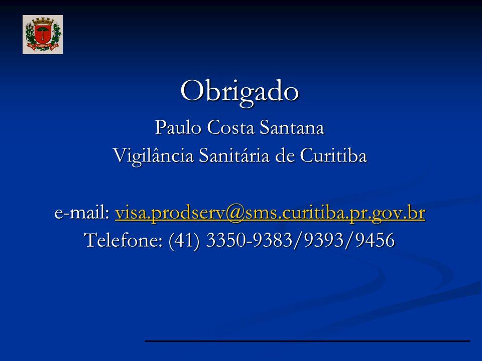 Obrigado Paulo Costa Santana Vigilância Sanitária de Curitiba e-mail: visa.prodserv@sms.curitiba.pr.gov.br visa.prodserv@sms.curitiba.pr.gov.br Telefone: (41) 3350-9383/9393/9456