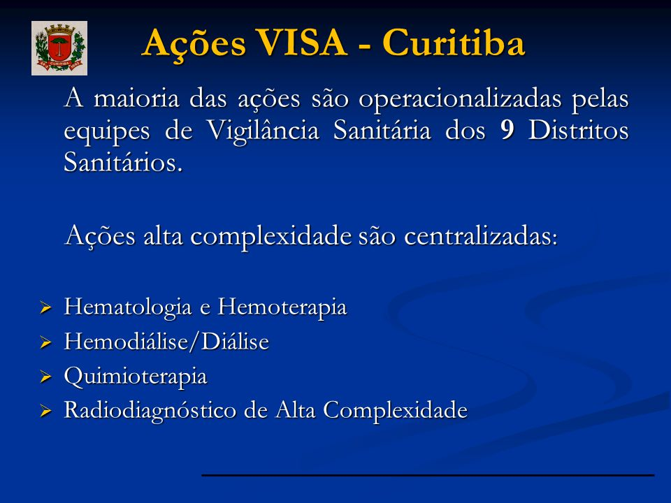 Ações VISA - Curitiba A maioria das ações são operacionalizadas pelas equipes de Vigilância Sanitária dos 9 Distritos Sanitários. A maioria das ações