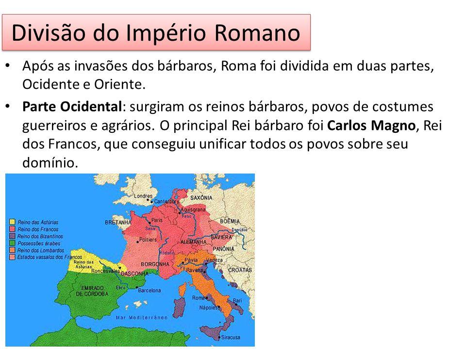 Divisão do Império Romano Após as invasões dos bárbaros, Roma foi dividida em duas partes, Ocidente e Oriente. Parte Ocidental: surgiram os reinos bár