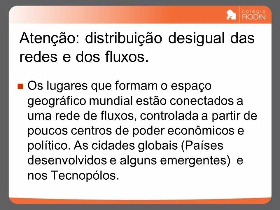 Atenção: distribuição desigual das redes e dos fluxos.