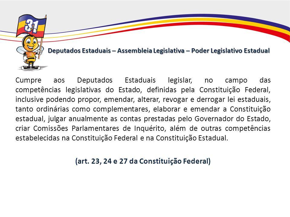 Cumpre aos Deputados Estaduais legislar, no campo das competências legislativas do Estado, definidas pela Constituição Federal, inclusive podendo prop