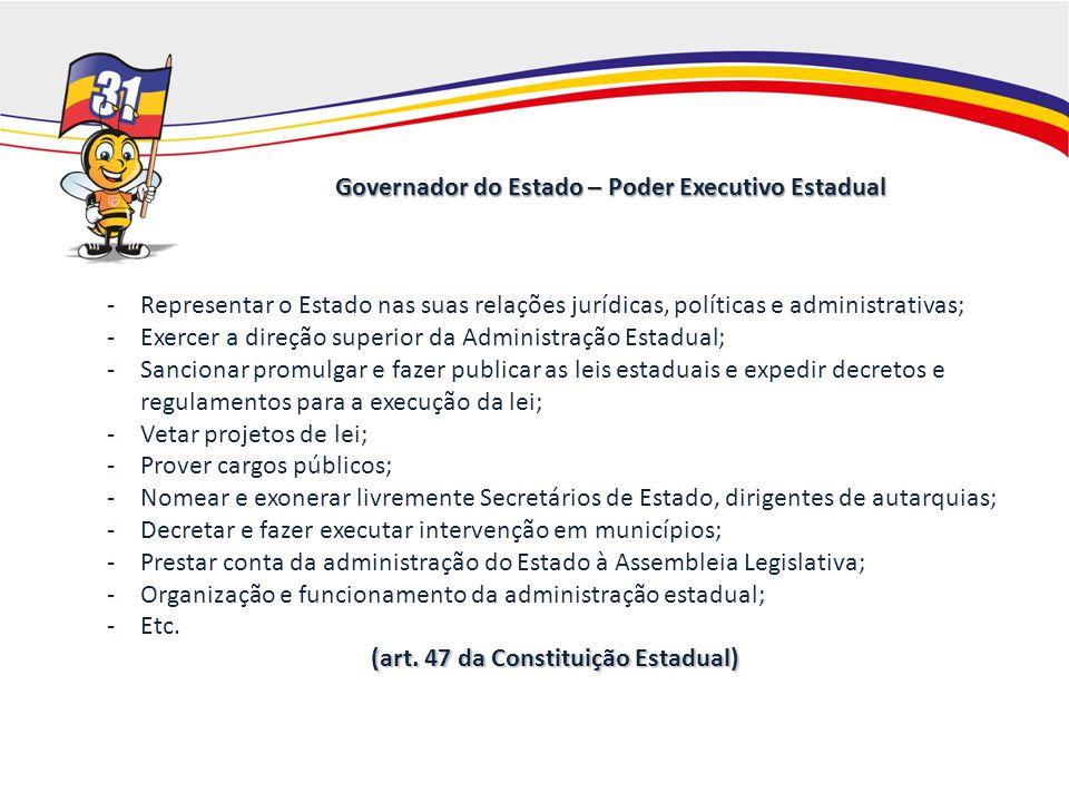 Governador do Estado – Poder Executivo Estadual -Representar o Estado nas suas relações jurídicas, políticas e administrativas; -Exercer a direção sup