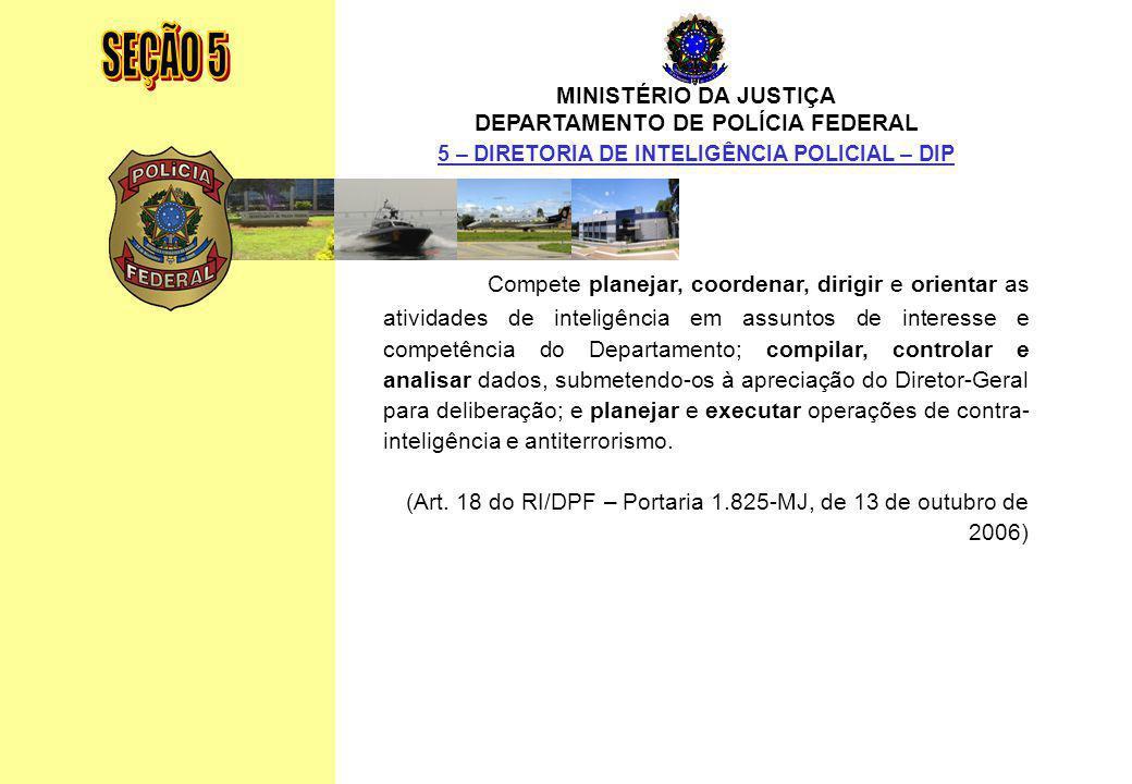MINISTÉRIO DA JUSTIÇA DEPARTAMENTO DE POLÍCIA FEDERAL Relatório Anual - 2007 152 MINISTÉRIO DA JUSTIÇA DEPARTAMENTO DE POLÍCIA FEDERAL Compete planeja