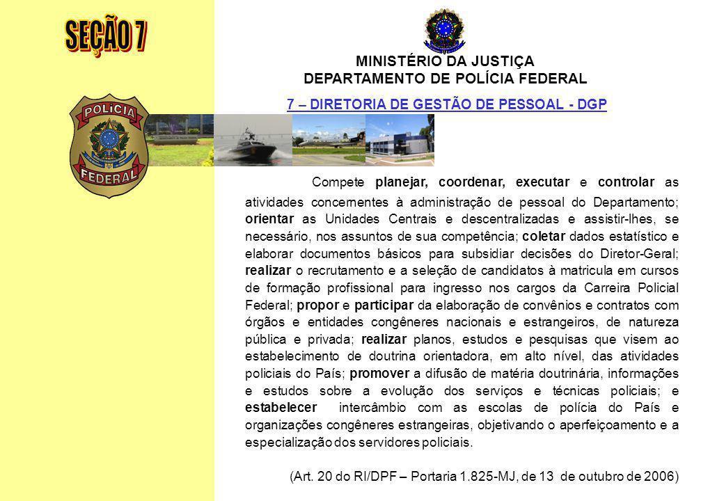 MINISTÉRIO DA JUSTIÇA DEPARTAMENTO DE POLÍCIA FEDERAL Relatório Anual - 2007 165 MINISTÉRIO DA JUSTIÇA DEPARTAMENTO DE POLÍCIA FEDERAL Compete planeja