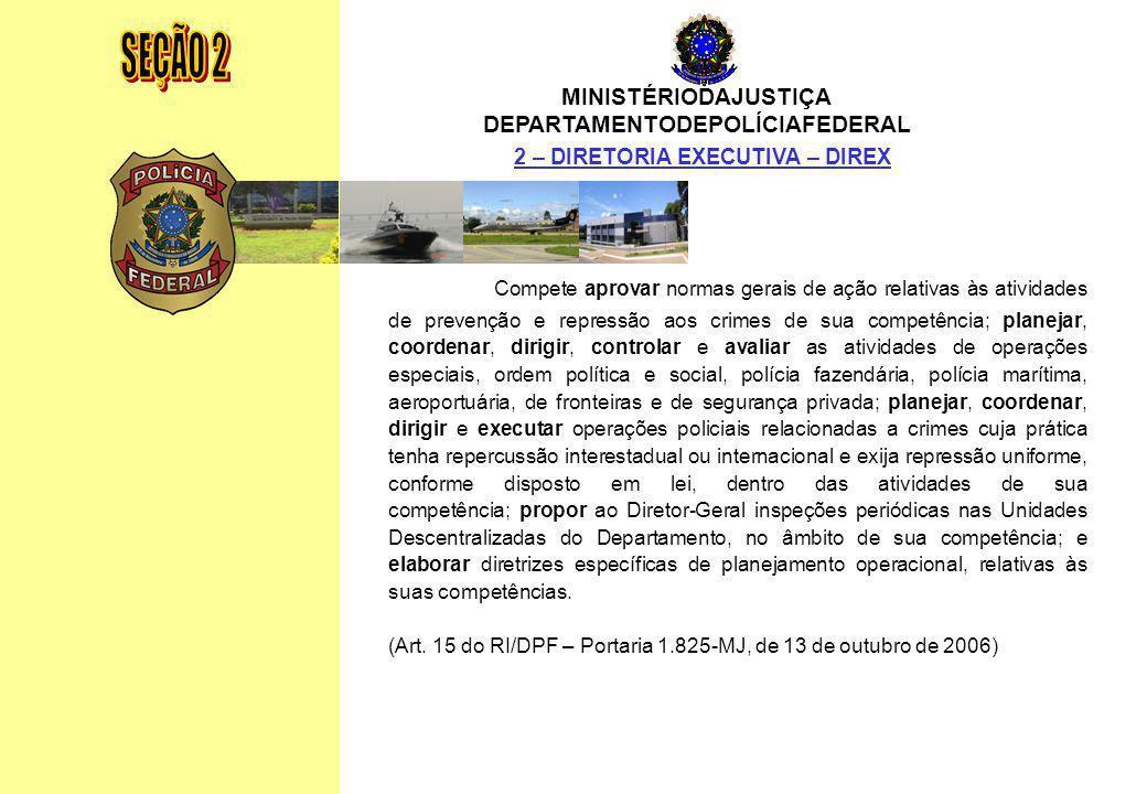 MINISTÉRIO DA JUSTIÇA DEPARTAMENTO DE POLÍCIA FEDERAL Relatório Anual - 2007 20 MINISTÉRIODAJUSTIÇA DEPARTAMENTODEPOLÍCIAFEDERAL 2 – DIRETORIA EXECUTI