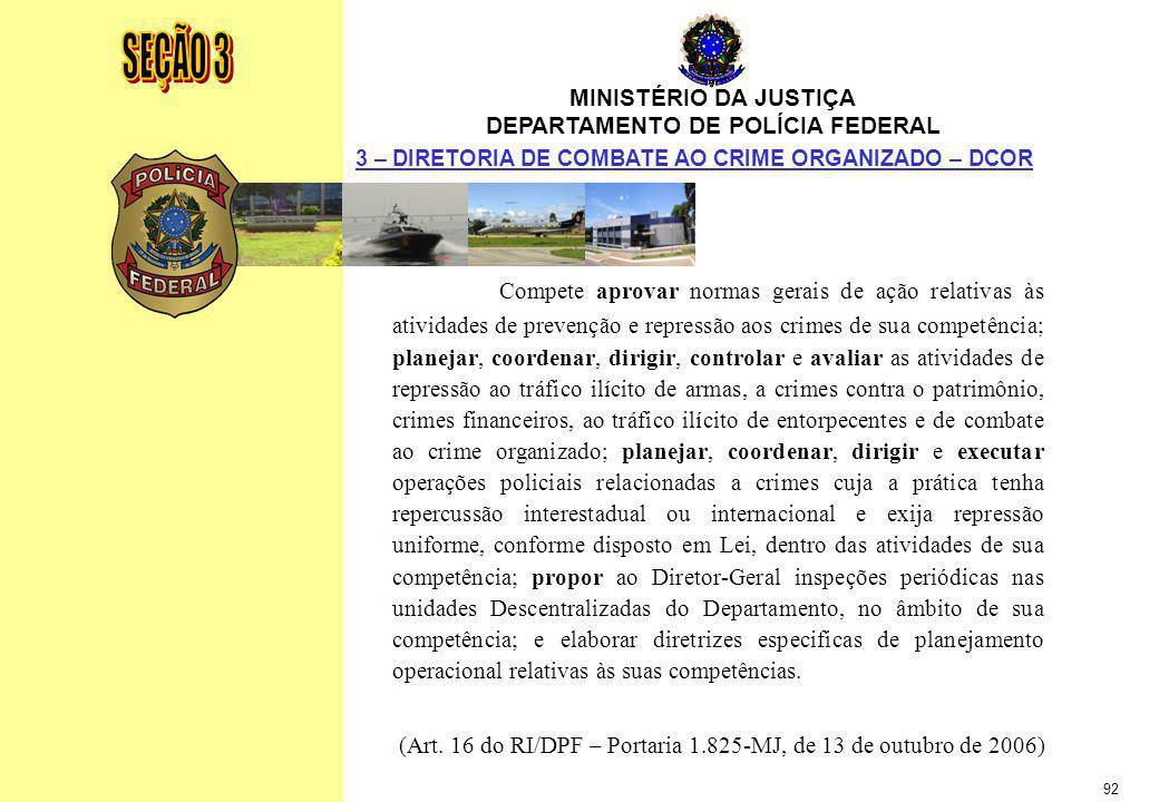 MINISTÉRIO DA JUSTIÇA DEPARTAMENTO DE POLÍCIA FEDERAL Relatório Anual - 2007 92 MINISTÉRIO DA JUSTIÇA DEPARTAMENTO DE POLÍCIA FEDERAL 3 – DIRETORIA DE