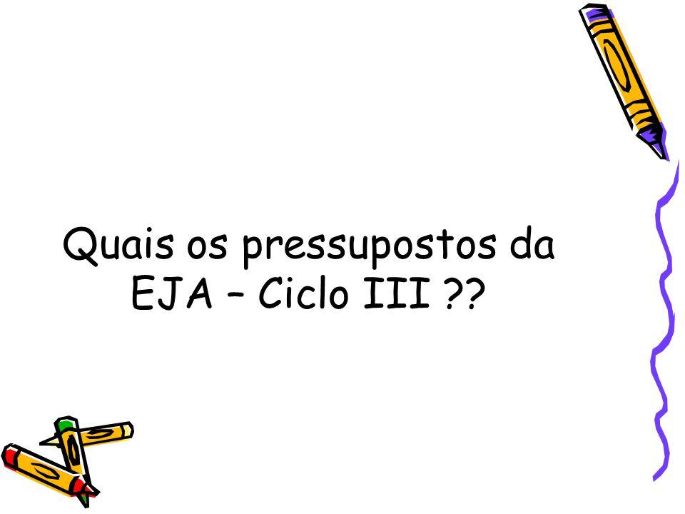 Quais os pressupostos da EJA – Ciclo III ??