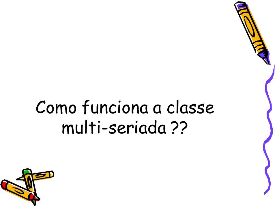 Como funciona a classe multi-seriada ??
