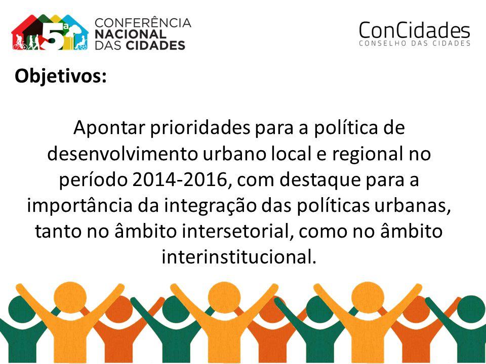 Objetivos: Apontar prioridades para a política de desenvolvimento urbano local e regional no período 2014-2016, com destaque para a importância da int