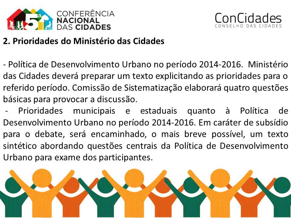 2. Prioridades do Ministério das Cidades - Política de Desenvolvimento Urbano no período 2014-2016. Ministério das Cidades deverá preparar um texto ex