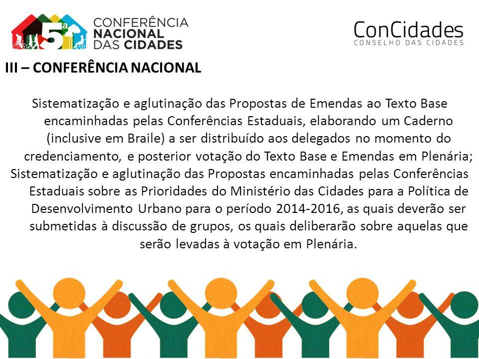 III – CONFERÊNCIA NACIONAL Sistematização e aglutinação das Propostas de Emendas ao Texto Base encaminhadas pelas Conferências Estaduais, elaborando u