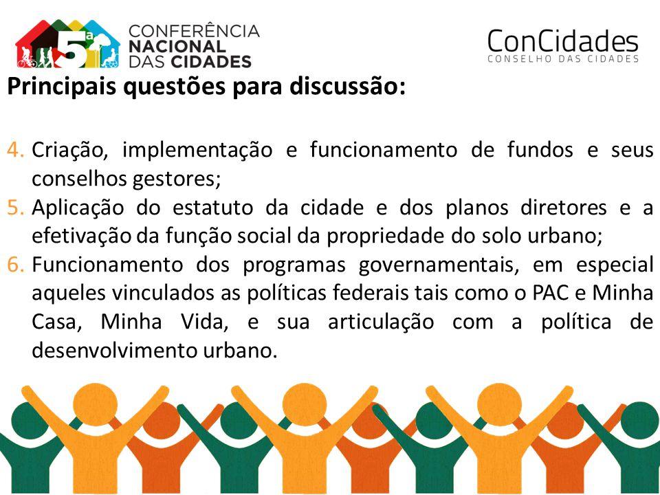Principais questões para discussão: 4.Criação, implementação e funcionamento de fundos e seus conselhos gestores; 5.Aplicação do estatuto da cidade e