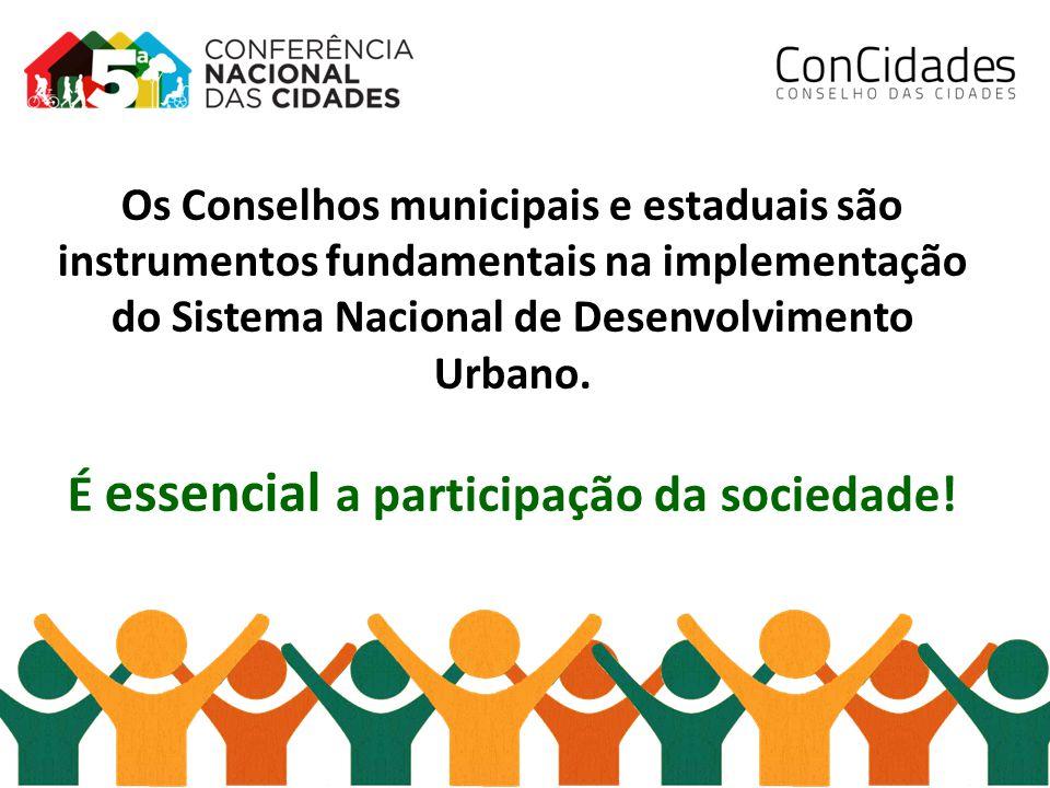 Os Conselhos municipais e estaduais são instrumentos fundamentais na implementação do Sistema Nacional de Desenvolvimento Urbano. É essencial a partic