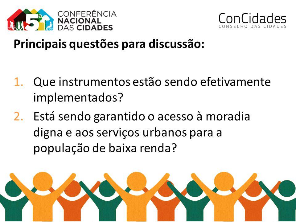 Principais questões para discussão: 1.Que instrumentos estão sendo efetivamente implementados? 2.Está sendo garantido o acesso à moradia digna e aos s