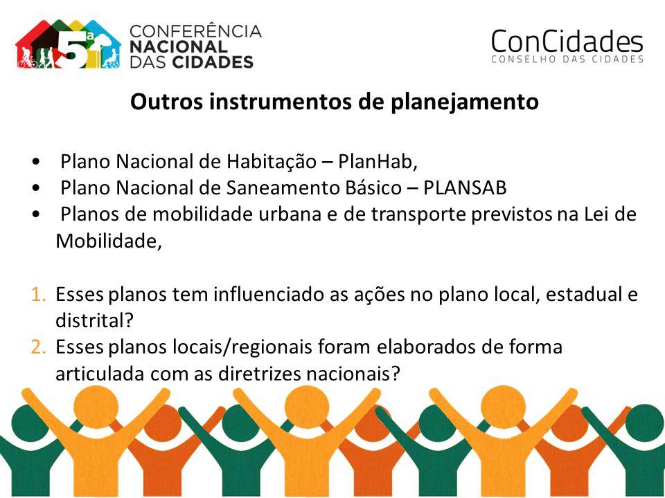 Outros instrumentos de planejamento Plano Nacional de Habitação – PlanHab, Plano Nacional de Saneamento Básico – PLANSAB Planos de mobilidade urbana e