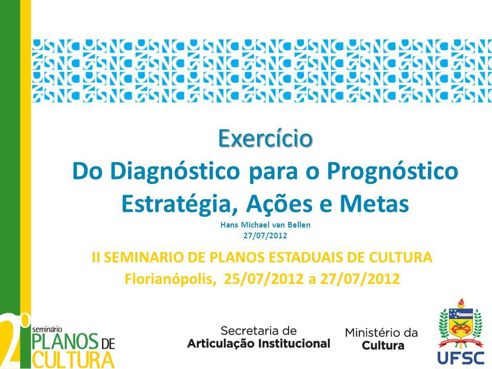 Exercício Exercício Do Diagnóstico para o Prognóstico Estratégia, Ações e Metas Hans Michael van Bellen 27/07/2012 II SEMINARIO DE PLANOS ESTADUAIS DE