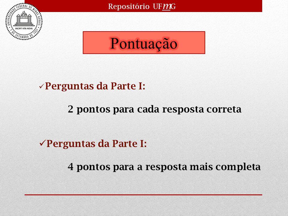 Repositório UF m G Perguntas da Parte I: 2 pontos para cada resposta correta Perguntas da Parte I: 4 pontos para a resposta mais completa