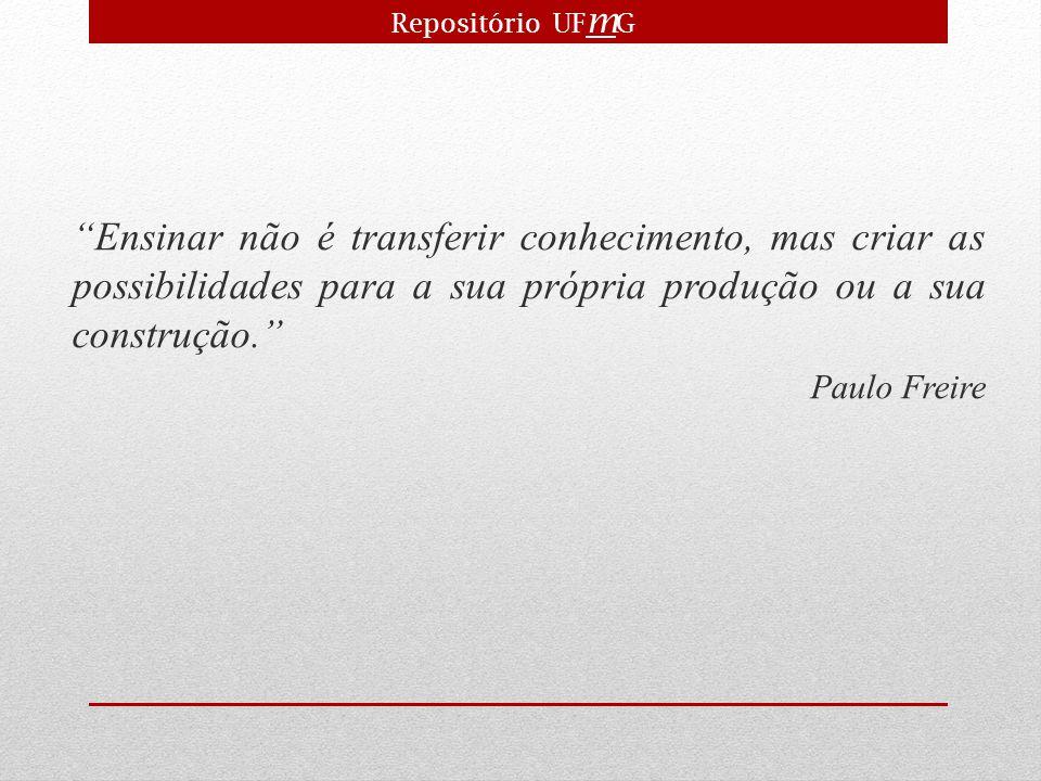 """""""Ensinar não é transferir conhecimento, mas criar as possibilidades para a sua própria produção ou a sua construção."""" Paulo Freire Repositório UF m G"""