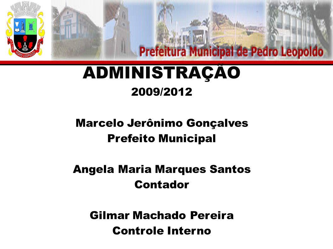 ADMINISTRAÇÃO 2009/2012 Marcelo Jerônimo Gonçalves Prefeito Municipal Angela Maria Marques Santos Contador Gilmar Machado Pereira Controle Interno